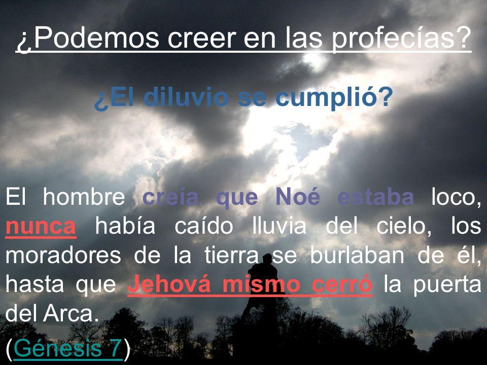 ¿Podemos creer en las profecías? El hombre creía que Noé estaba loco, nunca había caído lluvia del cielo, los moradores de la tierra se burlaban de él