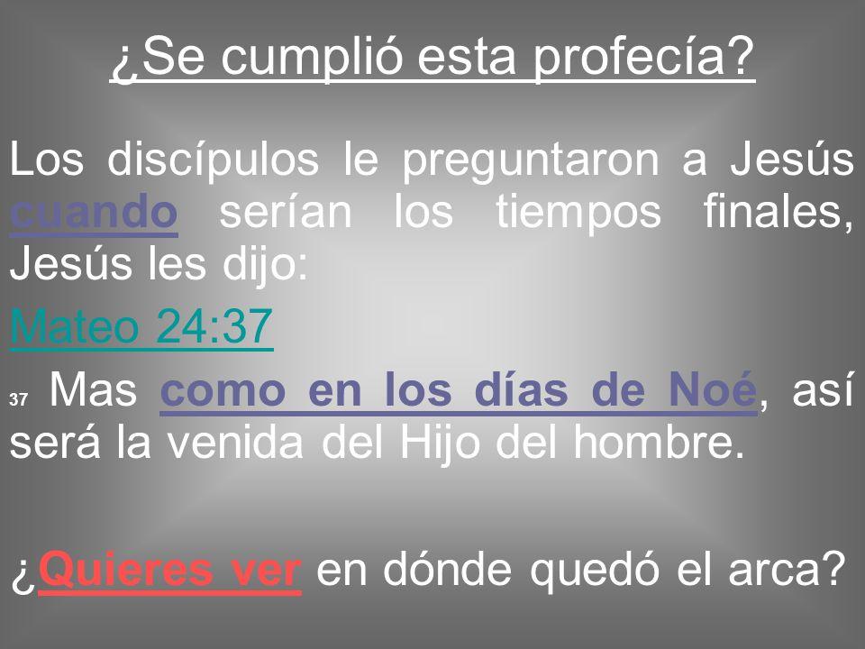 ¿Se cumplió esta profecía? Los discípulos le preguntaron a Jesús cuando serían los tiempos finales, Jesús les dijo: Mateo 24:37 37 Mas como en los día