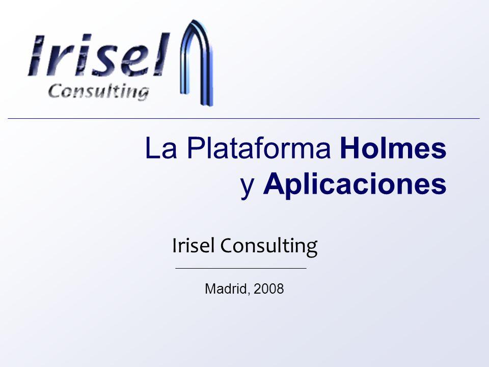 La Plataforma Holmes y Aplicaciones Irisel Consulting Madrid, 2008