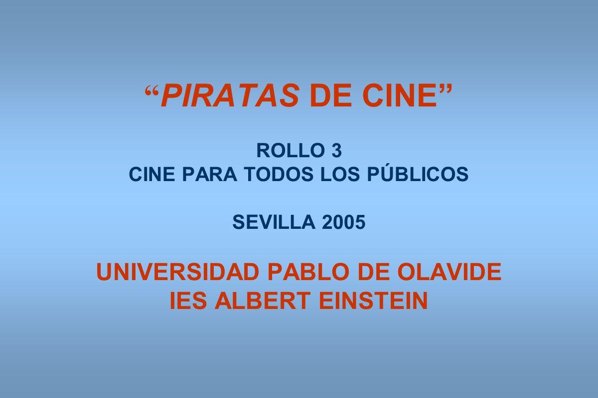 PIRATAS DE CINE ROLLO 3 CINE PARA TODOS LOS PÚBLICOS SEVILLA 2005 UNIVERSIDAD PABLO DE OLAVIDE IES ALBERT EINSTEIN