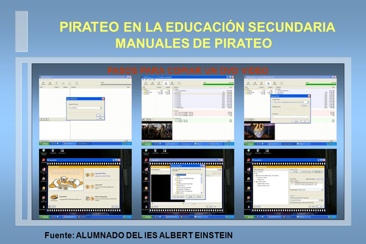 PASOS PARA COPIAR UN DVD VIDEO Fuente: ALUMNADO DEL IES ALBERT EINSTEIN PIRATEO EN LA EDUCACIÓN SECUNDARIA MANUALES DE PIRATEO