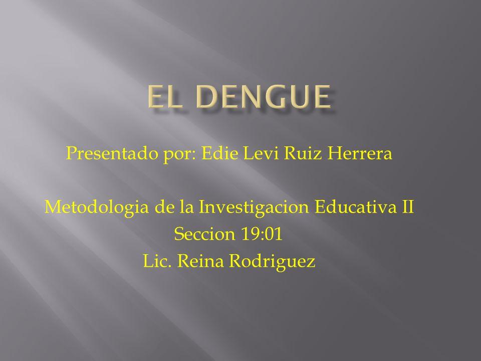 Presentado por: Edie Levi Ruiz Herrera Metodologia de la Investigacion Educativa II Seccion 19:01 Lic.