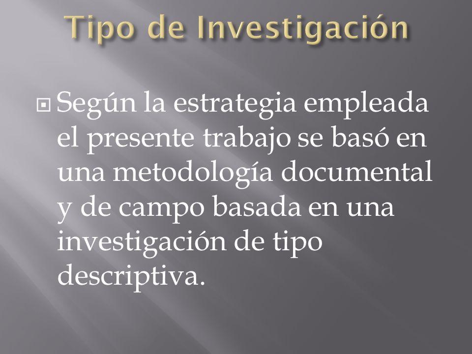 Según la estrategia empleada el presente trabajo se basó en una metodología documental y de campo basada en una investigación de tipo descriptiva.