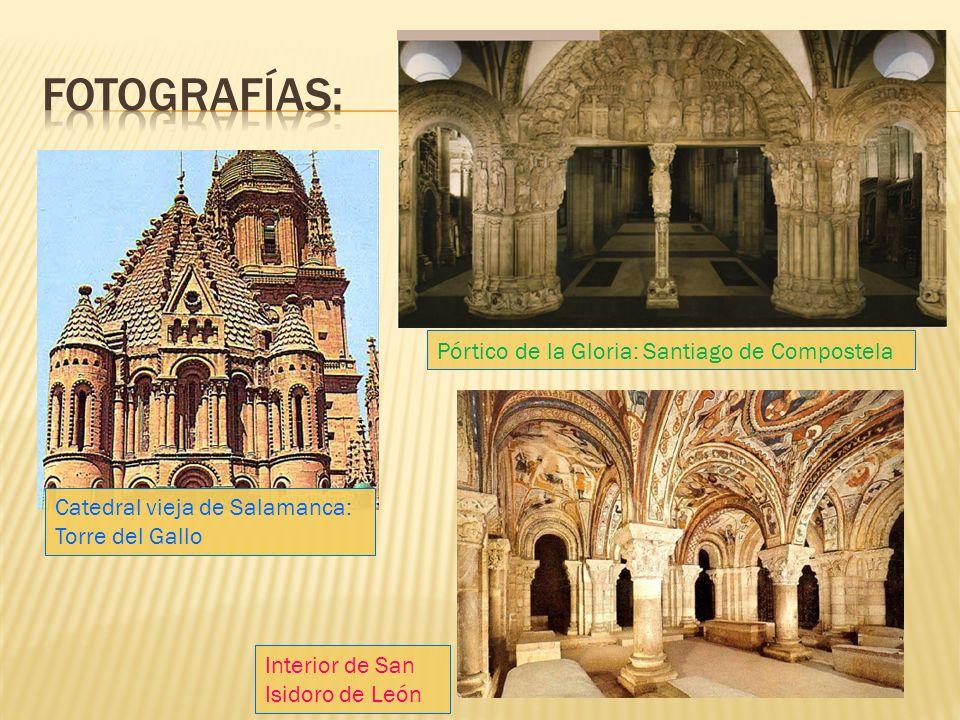 Catedral vieja de Salamanca: Torre del Gallo Pórtico de la Gloria: Santiago de Compostela Interior de San Isidoro de León