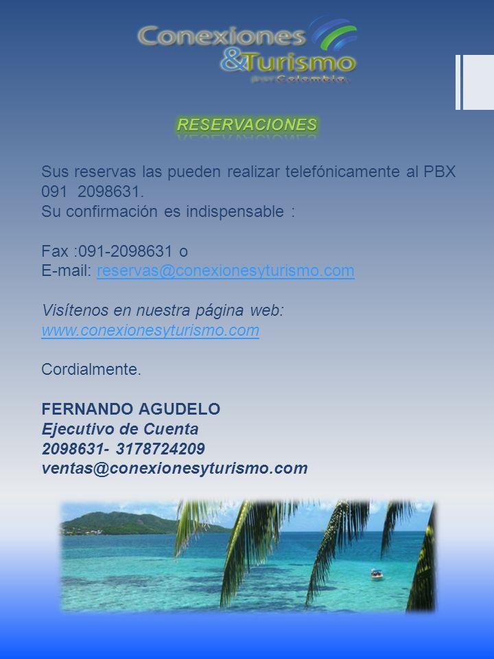 Sus reservas las pueden realizar telefónicamente al PBX 091 2098631. Su confirmación es indispensable : Fax :091-2098631 o E-mail: reservas@conexiones