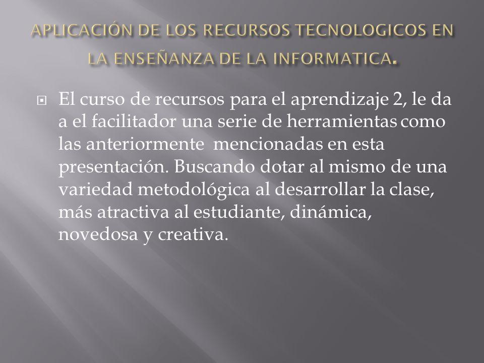 El curso de recursos para el aprendizaje 2, le da a el facilitador una serie de herramientas como las anteriormente mencionadas en esta presentación.