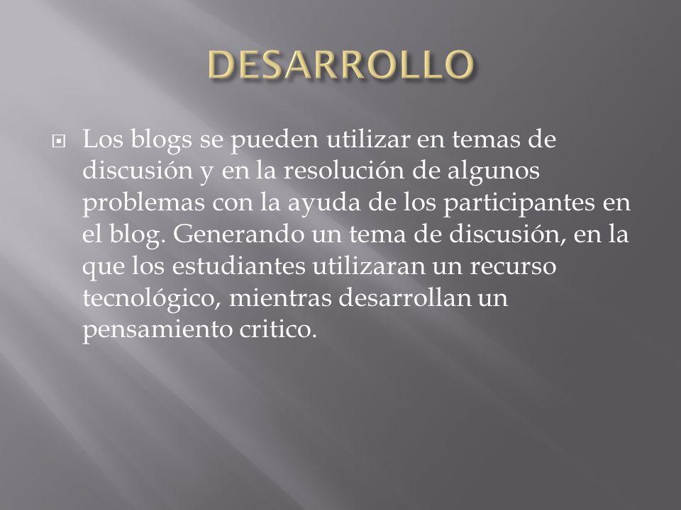Los blogs se pueden utilizar en temas de discusión y en la resolución de algunos problemas con la ayuda de los participantes en el blog.
