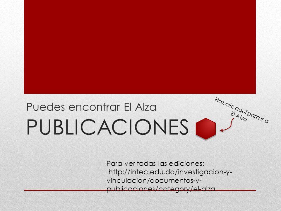 PUBLICACIONES Puedes encontrar El Alza Haz clic aquí para ir a El Alza Para ver todas las ediciones: http://intec.edu.do/investigacion-y- vinculacion/documentos-y- publicaciones/category/el-alza