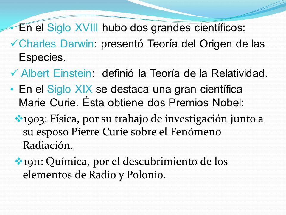 En el Siglo XVIII hubo dos grandes científicos: Charles Darwin: presentó Teoría del Origen de las Especies. Albert Einstein: definió la Teoría de la R