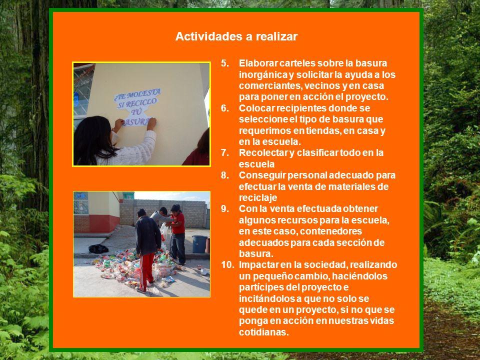 Actividades a realizar 5.Elaborar carteles sobre la basura inorgánica y solicitar la ayuda a los comerciantes, vecinos y en casa para poner en acción