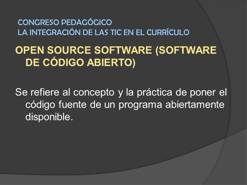 OPEN SOURCE SOFTWARE (SOFTWARE DE CÓDIGO ABIERTO) Se refiere al concepto y la práctica de poner el código fuente de un programa abiertamente disponibl