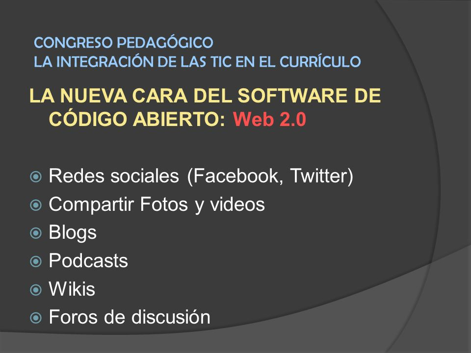 LA NUEVA CARA DEL SOFTWARE DE CÓDIGO ABIERTO: Web 2.0 Redes sociales (Facebook, Twitter) Compartir Fotos y videos Blogs Podcasts Wikis Foros de discus