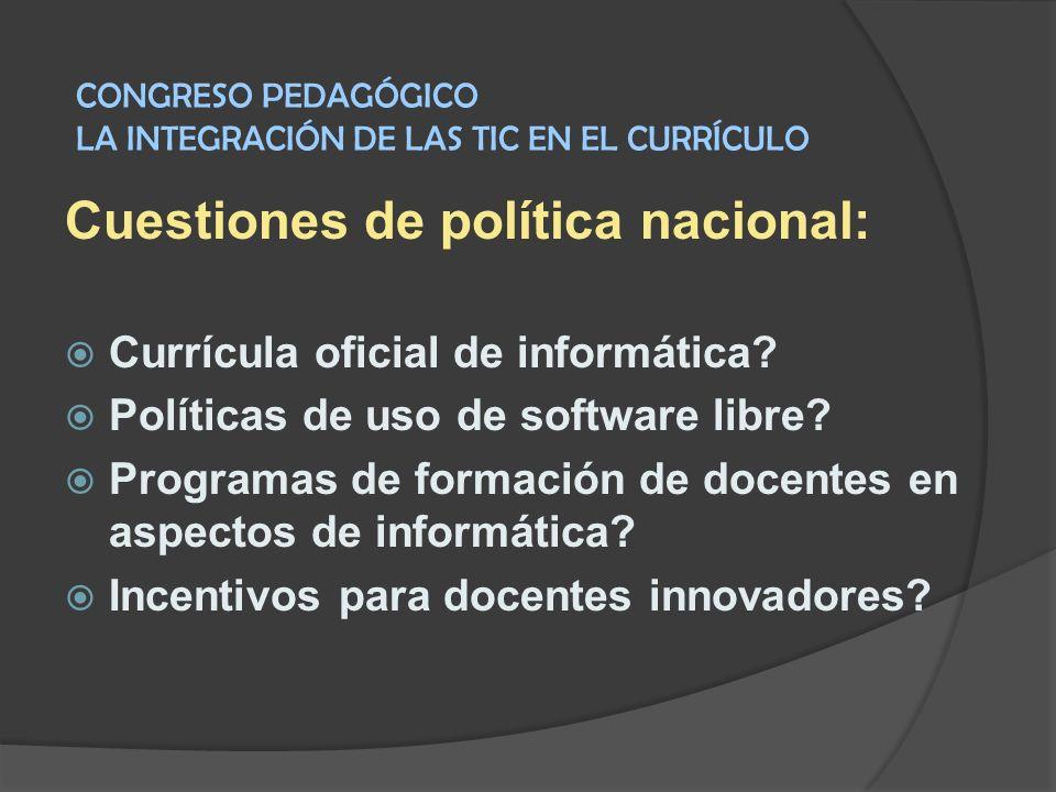 Cuestiones de política nacional: Currícula oficial de informática? Políticas de uso de software libre? Programas de formación de docentes en aspectos