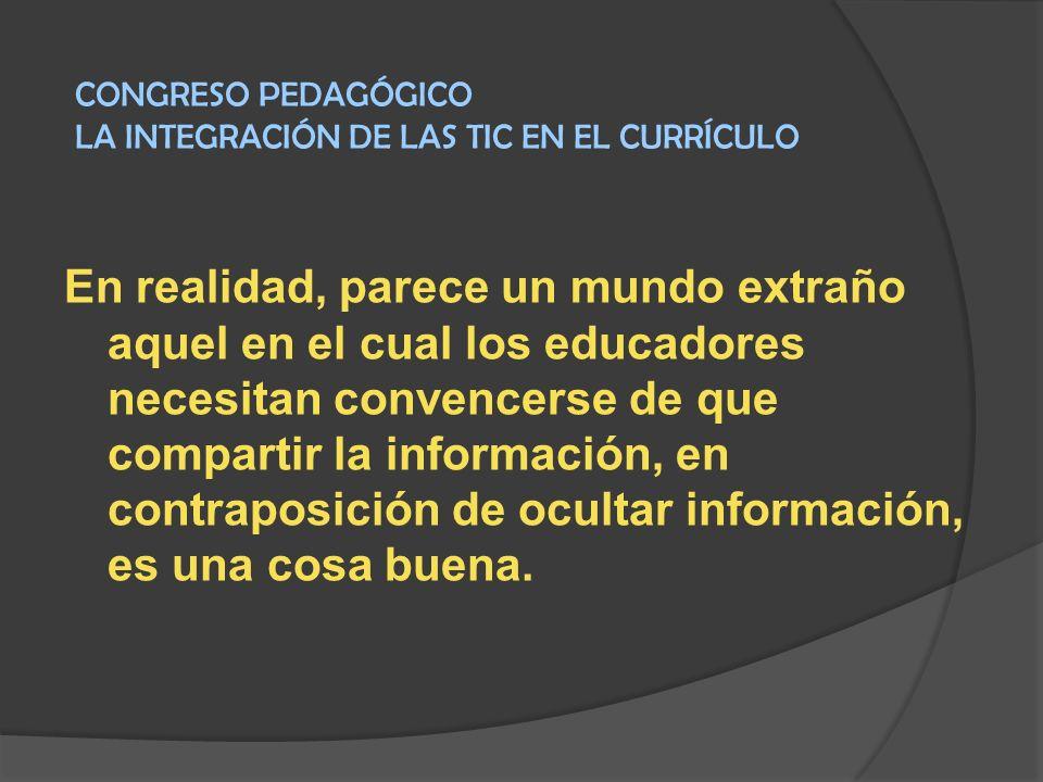 En realidad, parece un mundo extraño aquel en el cual los educadores necesitan convencerse de que compartir la información, en contraposición de ocult