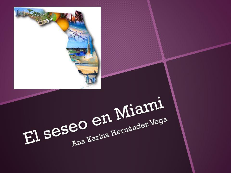 El seseo en Miami Ana Karina Hernández Vega