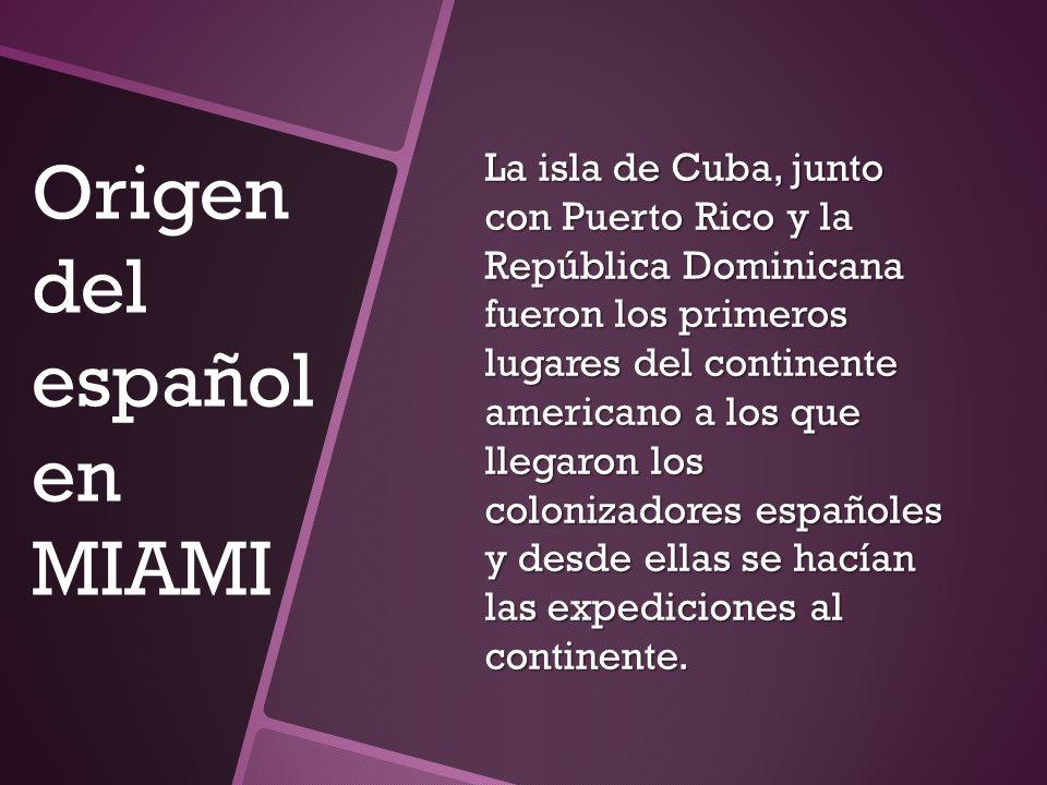 los primeros emigrantes españoles eran en su mayoría canarios y andaluces con las características típicas la mayoría de los inmigrantes en Miami son cubanos.