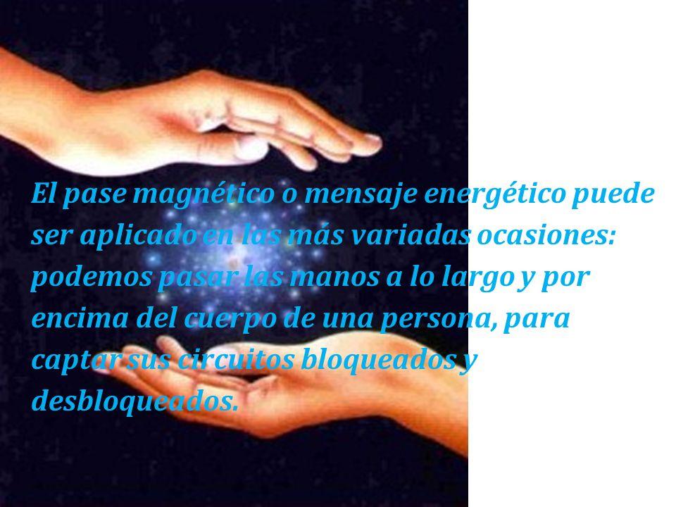El pase magnético o mensaje energético puede ser aplicado en las más variadas ocasiones: podemos pasar las manos a lo largo y por encima del cuerpo de
