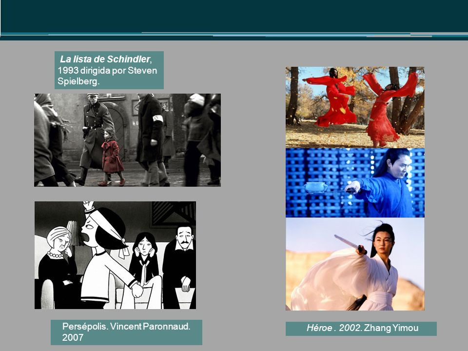 Héroe.2002. Zhang Yimou La lista de Schindler, 1993 dirigida por Steven Spielberg.
