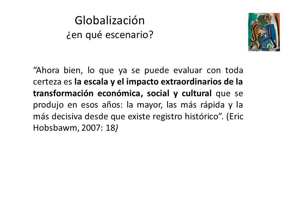 Globalización ¿en qué escenario? Ahora bien, lo que ya se puede evaluar con toda certeza es la escala y el impacto extraordinarios de la transformació