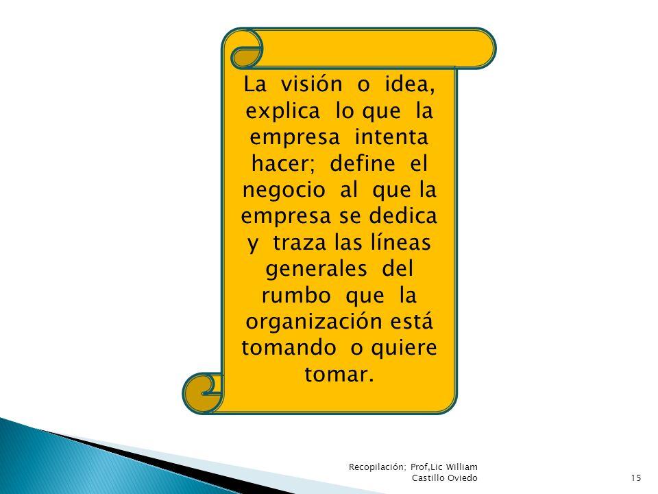 La visión o idea, explica lo que la empresa intenta hacer; define el negocio al que la empresa se dedica y traza las líneas generales del rumbo que la