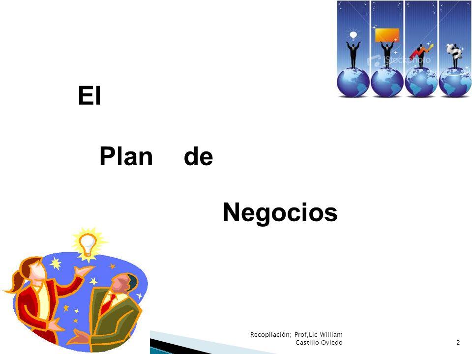 Recopilación; Prof,Lic William Castillo Oviedo2 El Plan de Negocios
