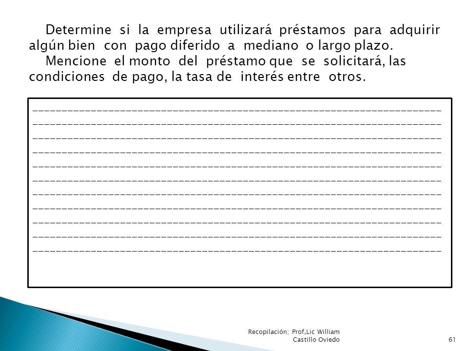 Recopilación; Prof,Lic William Castillo Oviedo61 Determine si la empresa utilizará préstamos para adquirir algún bien con pago diferido a mediano o la