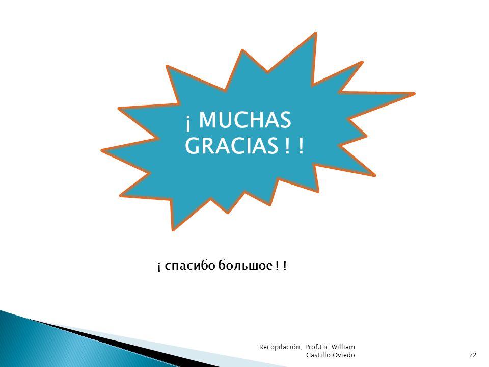 Recopilación; Prof,Lic William Castillo Oviedo72 ¡ MUCHAS GRACIAS ! ! ¡ спасибо большое ! !