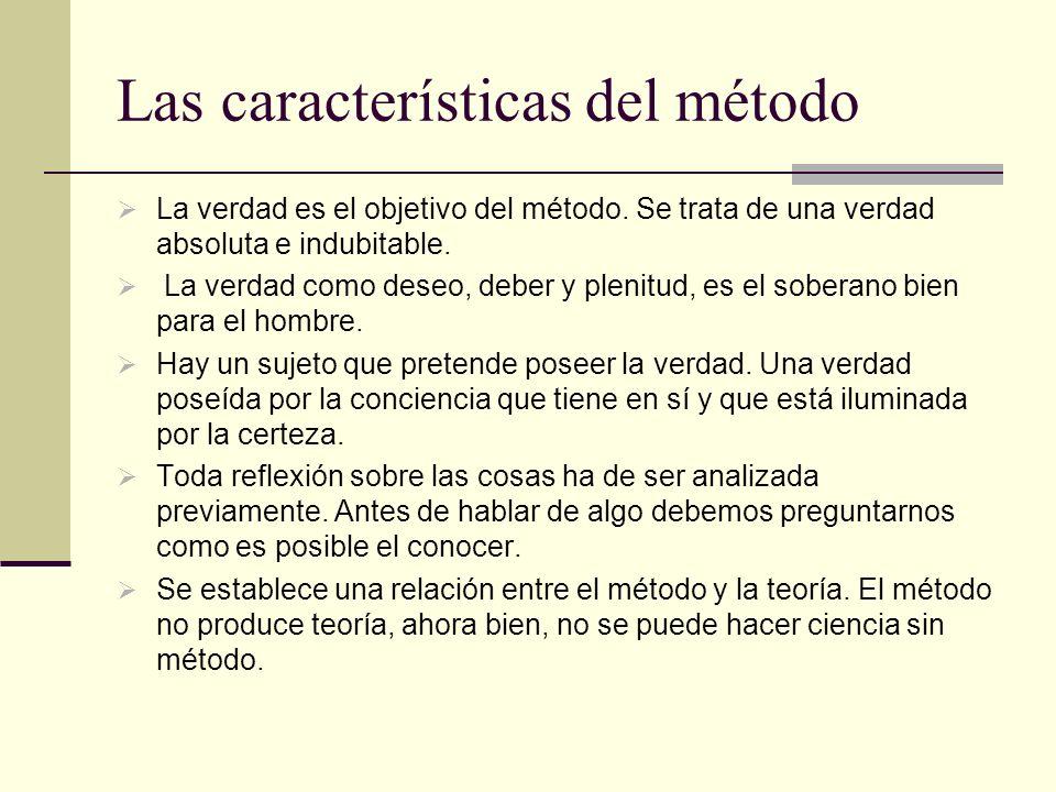 Las características del método La verdad es el objetivo del método.