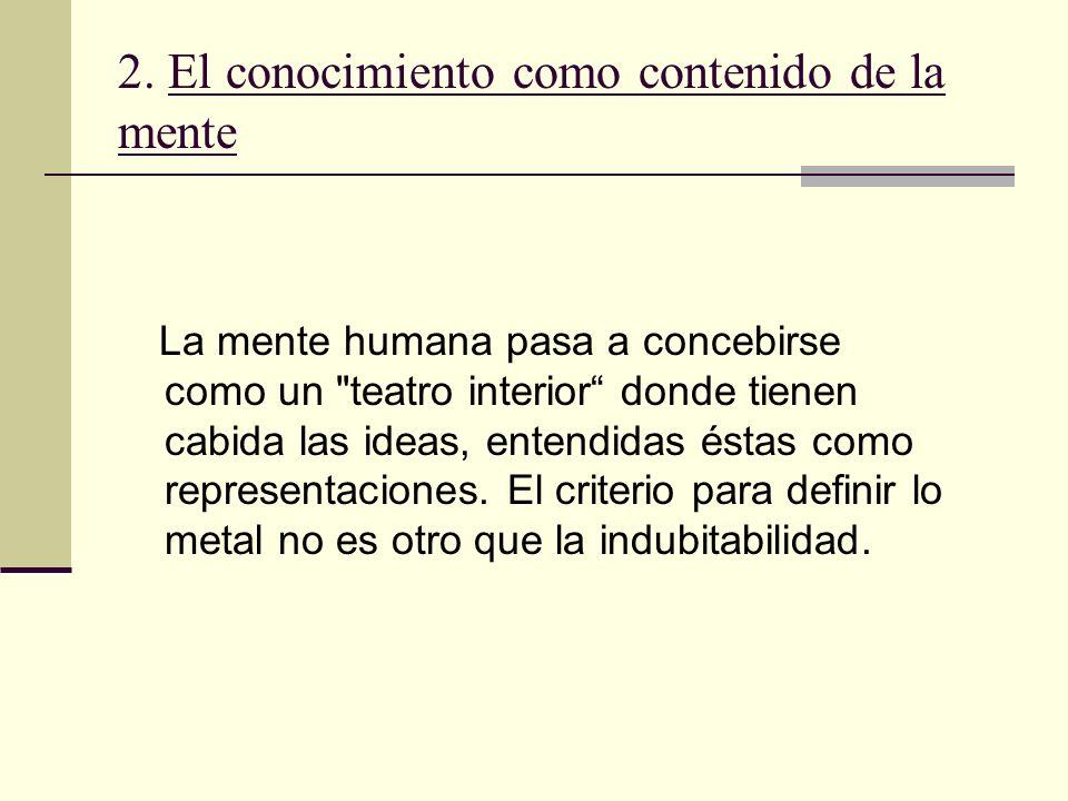 2. El conocimiento como contenido de la mente La mente humana pasa a concebirse como un