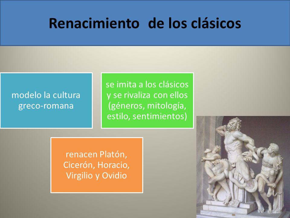 Renacimiento de los clásicos modelo la cultura greco-romana se imita a los clásicos y se rivaliza con ellos (géneros, mitología, estilo, sentimientos)