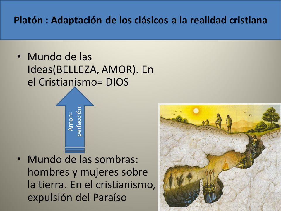 Mundo de las Ideas(BELLEZA, AMOR). En el Cristianismo= DIOS Mundo de las sombras: hombres y mujeres sobre la tierra. En el cristianismo, expulsión del