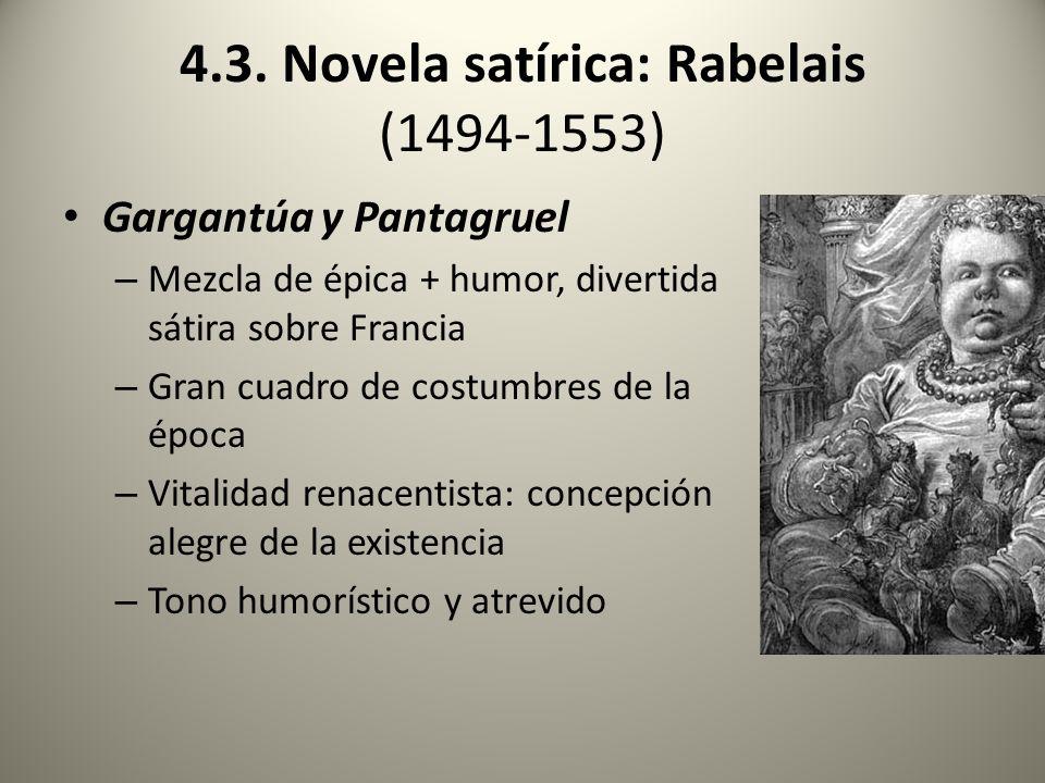 4.3. Novela satírica: Rabelais (1494-1553) Gargantúa y Pantagruel – Mezcla de épica + humor, divertida sátira sobre Francia – Gran cuadro de costumbre