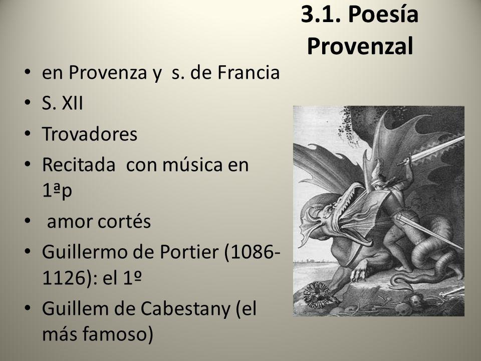 3.1. Poesía Provenzal en Provenza y s. de Francia S. XII Trovadores Recitada con música en 1ªp amor cortés Guillermo de Portier (1086- 1126): el 1º Gu