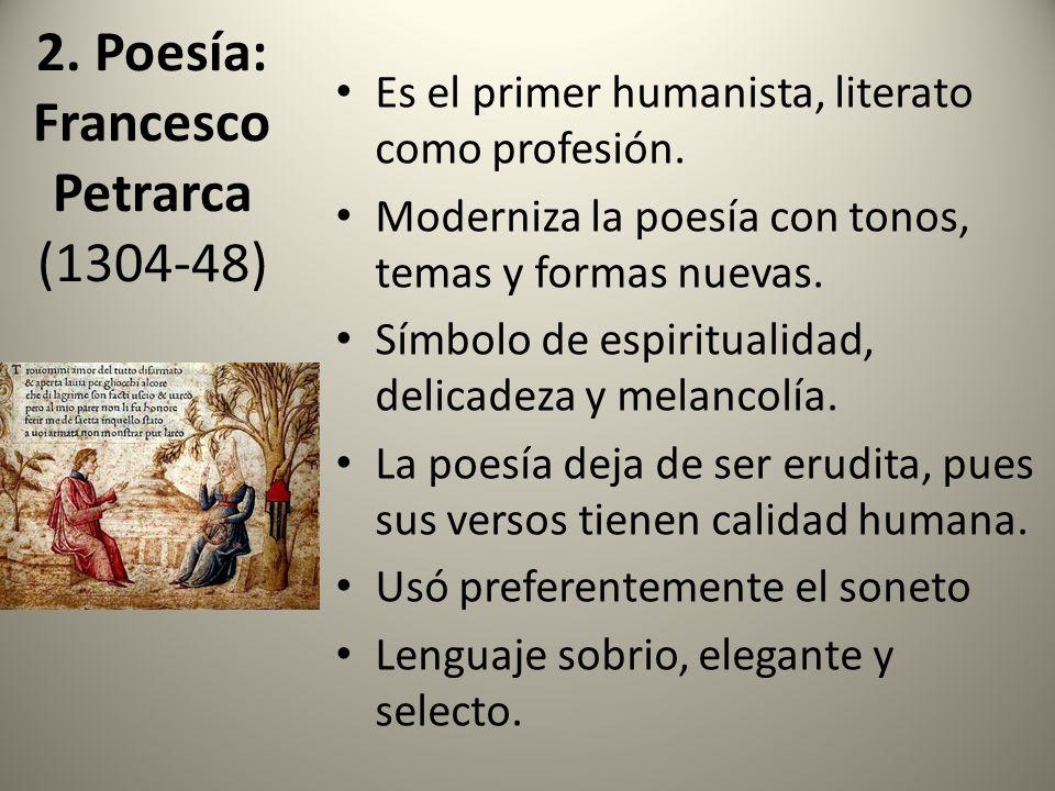 2. Poesía: Francesco Petrarca (1304-48) Es el primer humanista, literato como profesión. Moderniza la poesía con tonos, temas y formas nuevas. Símbolo