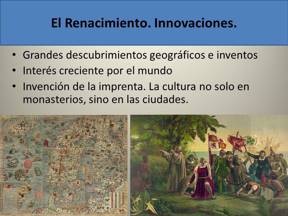Grandes descubrimientos geográficos e inventos Interés creciente por el mundo Invención de la imprenta. La cultura no solo en monasterios, sino en las