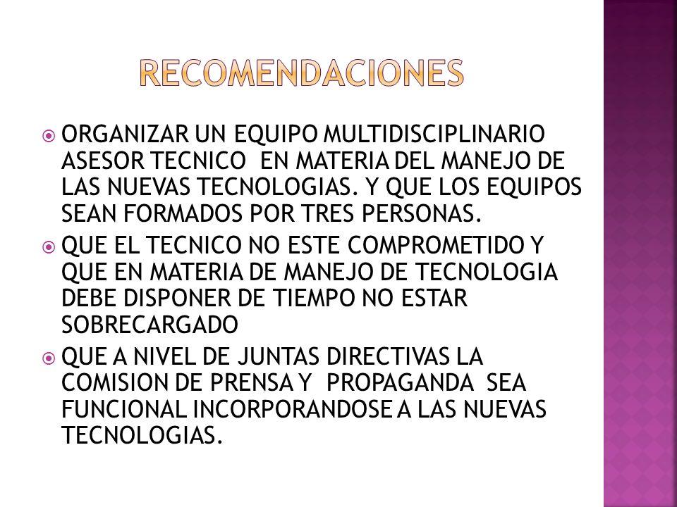 ORGANIZAR UN EQUIPO MULTIDISCIPLINARIO ASESOR TECNICO EN MATERIA DEL MANEJO DE LAS NUEVAS TECNOLOGIAS.