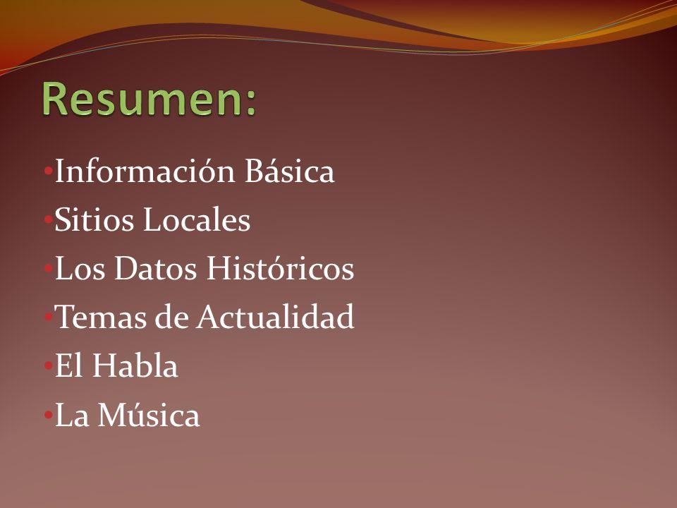 Información Básica Sitios Locales Los Datos Históricos Temas de Actualidad El Habla La Música