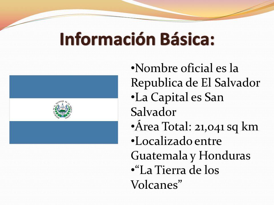 Nombre oficial es la Republica de El Salvador La Capital es San Salvador Área Total: 21,041 sq km Localizado entre Guatemala y Honduras La Tierra de l