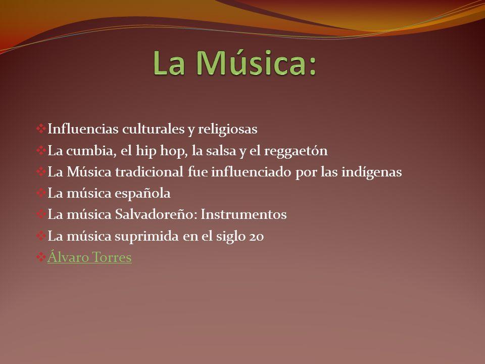 Influencias culturales y religiosas La cumbia, el hip hop, la salsa y el reggaetón La Música tradicional fue influenciado por las indígenas La música