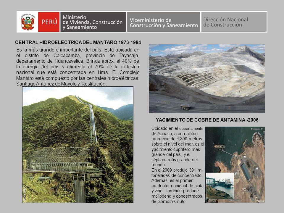 CENTRAL HIDROELECTRICA DEL MANTARO 1973-1984 YACIMIENTO DE COBRE DE ANTAMINA -2006 Ubicado en el departamento de Ancash, a una altitud promedio de 4,3