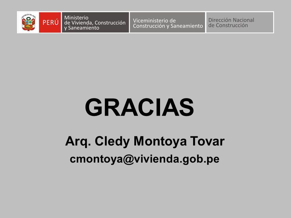 GRACIAS Arq. Cledy Montoya Tovar cmontoya@vivienda.gob.pe