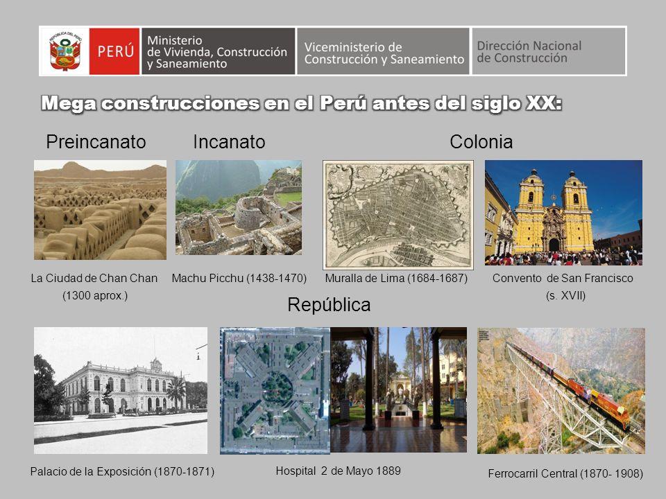 Colonia República PreincanatoIncanato La Ciudad de Chan Chan (1300 aprox.) Machu Picchu (1438-1470)Muralla de Lima (1684-1687)Convento de San Francisc