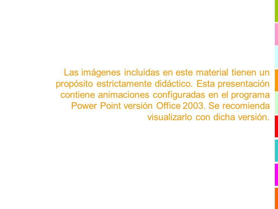 Las imágenes incluidas en este material tienen un propósito estrictamente didáctico. Esta presentación contiene animaciones configuradas en el program