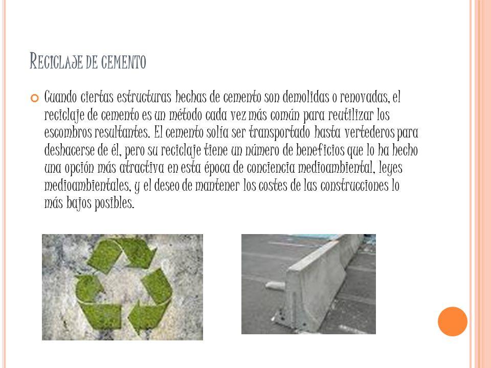 R ECICLAJE DE CEMENTO Cuando ciertas estructuras hechas de cemento son demolidas o renovadas, el reciclaje de cemento es un método cada vez más común