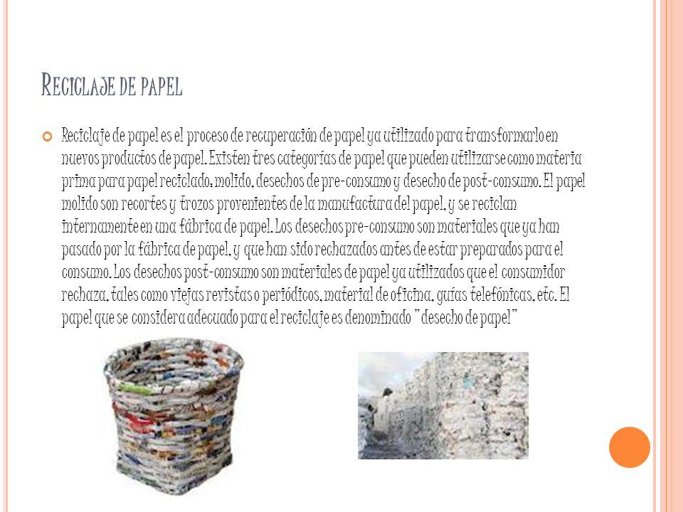 R ECICLAJE DE PAPEL Reciclaje de papel es el proceso de recuperación de papel ya utilizado para transformarlo en nuevos productos de papel. Existen tr