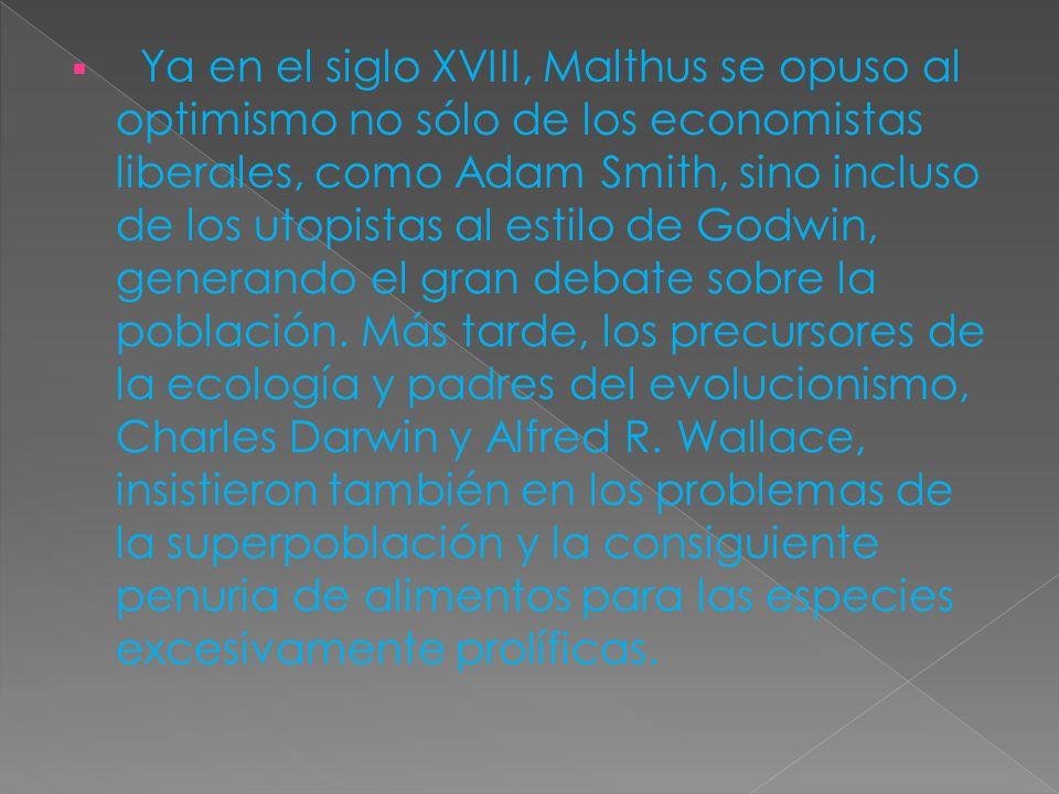 Ya en el siglo XVIII, Malthus se opuso al optimismo no sólo de los economistas liberales, como Adam Smith, sino incluso de los utopistas al estilo de Godwin, generando el gran debate sobre la población.