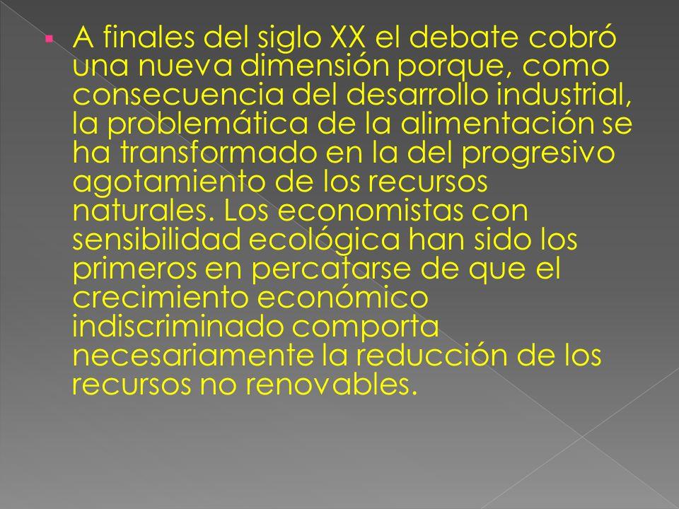 A finales del siglo XX el debate cobró una nueva dimensión porque, como consecuencia del desarrollo industrial, la problemática de la alimentación se ha transformado en la del progresivo agotamiento de los recursos naturales.