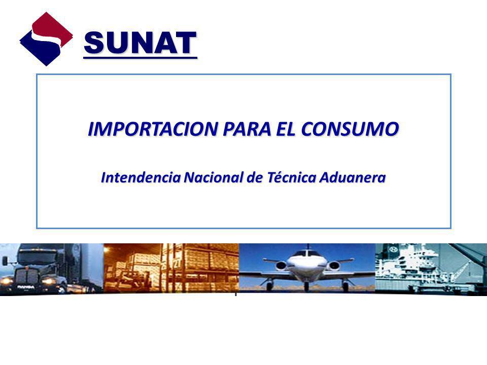 IMPORTACION PARA EL CONSUMO Intendencia Nacional de Técnica Aduanera SUNAT SUNAT