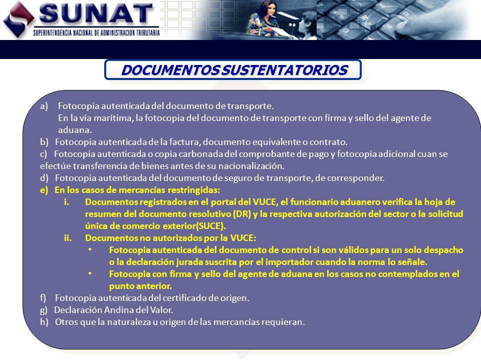 DOCUMENTOS SUSTENTATORIOS a)Fotocopia autenticada del documento de transporte. En la vía marítima, la fotocopia del documento de transporte con firma