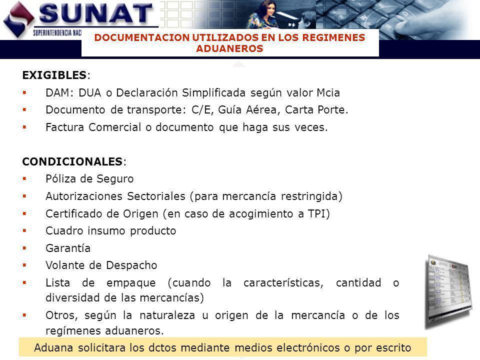 EXIGIBLES: DAM: DUA o Declaración Simplificada según valor Mcia Documento de transporte: C/E, Guía Aérea, Carta Porte. Factura Comercial o documento q